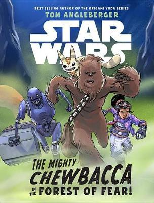 Star Wars: The Mighty Chewbacca in the Forest of Fear by Tom Angleberger image