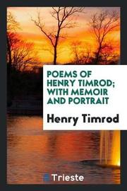 Poems of Henry Timrod; With Memoir and Portrait by Henry Timrod image