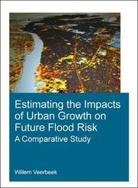Estimating the Impacts of Urban Growth on Future Flood Risk by Willem Veerbeek