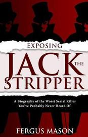 Exposing Jack the Stripper by Fergus Mason