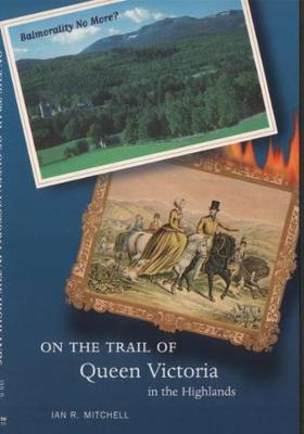 On the Trail of Queen Victoria in the Highlands by Ian R. Mitchell