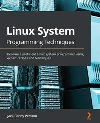 Linux System Programming Techniques by Jack-Benny Persson