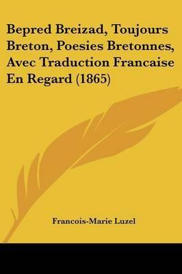 Bepred Breizad, Toujours Breton, Poesies Bretonnes, Avec Traduction Francaise En Regard (1865) by Francois-Marie Luzel image