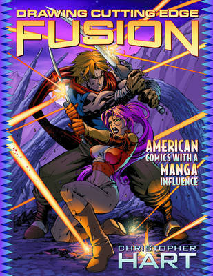 Drawing Cutting Edge Fusion: American Comics with a Manga Influence by Chris Hart