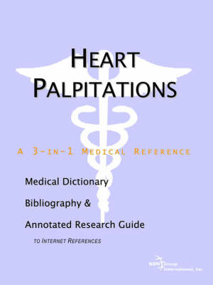 Heart Palpitations - A Medical Dictionary, Bibliography, and Annotated Research Guide to Internet References by ICON Health Publications