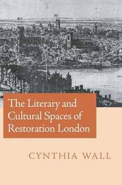 The Literary and Cultural Spaces of Restoration London by Cynthia Wall image