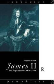James II and English Politics 1678-1688 by Michael Mullett image