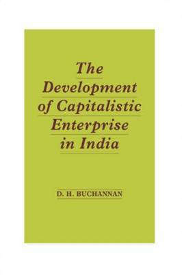Development of Capitalistic Enterprise in India by Daniel Houston Buchanan