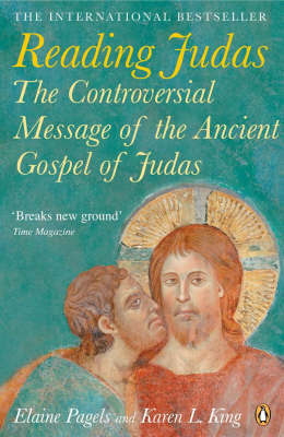 Reading Judas: The Controversial Message of the Ancient Gospel of Judas by Elaine Pagels