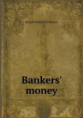 Bankers' Money by J.Shield Nicholson
