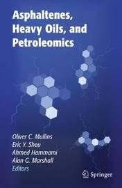 Asphaltenes, Heavy Oils, and Petroleomics by Oliver C Mullins