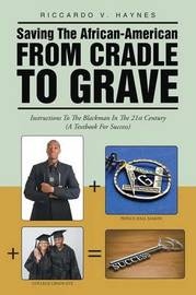 Saving the African-American from Cradle to Grave by Riccardo V Haynes