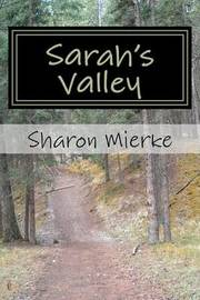 Sarah's Valley by Mrs Sharon Rose Mierke