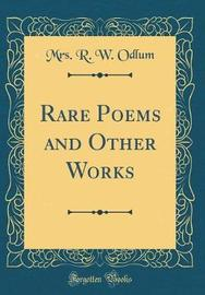Rare Poems and Other Works (Classic Reprint) by Mrs R W Odlum image
