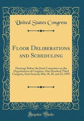 Floor Deliberations and Scheduling by United States Congress