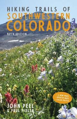 Hiking Trails of Southwestern Colorado, Fifth Edition by John Peel