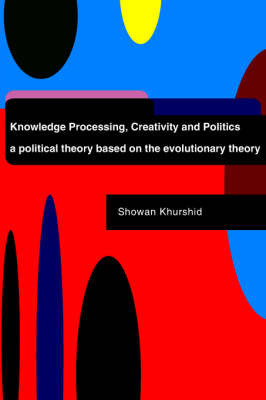 Knowledge Processing, Creativity and Politics by Showan Khurshid image