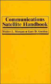 Communications Satellite Handbook by Walter L. Morgan