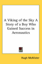 A Viking of the Sky A Story of a Boy Who Gained Success in Aeronautics by Hugh McAlister image