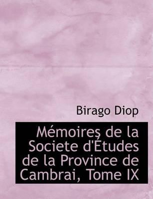 Macmoires de La Societe D'a Tudes de La Province de Cambrai, Tome IX by Birago Diop image