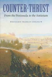 Counter-Thrust: From the Peninsula to the Antietam by B Franklin Cooling image