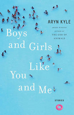 Boys and Girls Like You and Me: Stories by Aryn Kyle image