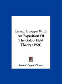 Linear Groups: With an Exposition of the Galois Field Theory (1901) by Leonard Eugene Dickson