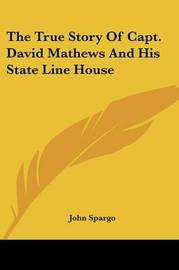 The True Story of Capt. David Mathews and His State Line House by John Spargo
