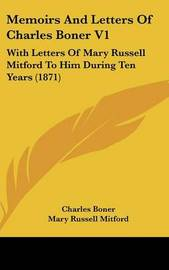 Memoirs And Letters Of Charles Boner V1: With Letters Of Mary Russell Mitford To Him During Ten Years (1871) by Charles Boner image