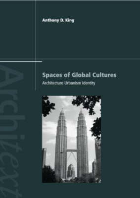 Spaces of Global Cultures by Anthony D. King
