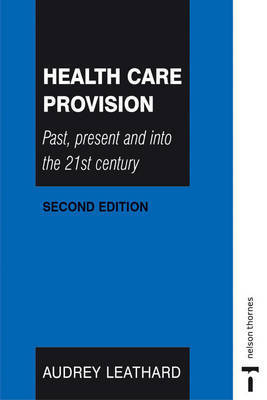 Health Care Provision: Past, Present and into the 21st Century by Audrey Leathard
