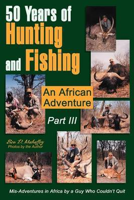 50 Years of Hunting and Fishing Part III by Ben D. Mahaffey