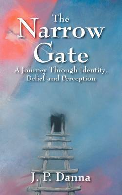 The Narrow Gate: A Journey Through Identity, Belief and Perception by J P Danna image