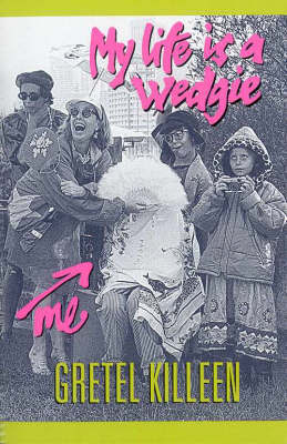 My Life Is A Wedgie by Gretel Killeen