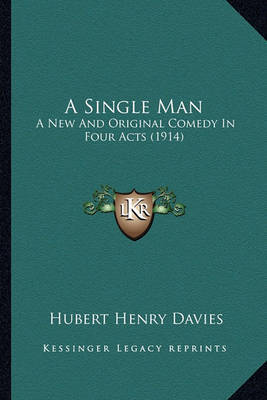A Single Man: A New and Original Comedy in Four Acts (1914) by Hubert Henry Davies image