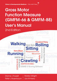 Gross Motor Function Measure (GMFM-66 and GMFM-88) User's Manual by Dianne J. Russell