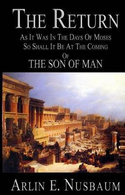 The Return, as It Was in the Days of Moses, by Arlin E Nusbaum