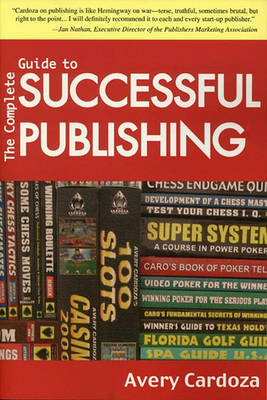 Complete Guide to Successful Publishing by Avery Cardoza