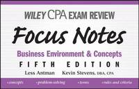 Wiley CPA Examination Review Focus Notes: Business, Environment and Concepts by Less Antman