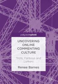 Uncovering Online Commenting Culture by Renee Barnes