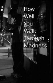 How Well You Walk Through Madness by Kat Lewis