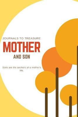 Journals To Treasure Mother And Son; Sons Are The Anchors Of A Mother's Life by Family Parenting Journals & Notebooks
