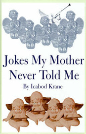 Jokes My Mother Never Told Me by Icabod Krane