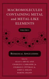 Macromolecules Containing Metal and Metal-like Elements: v. 3: Biomedical Applications by Alaa S Abd-El-Aziz