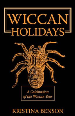 Wiccan Holidays - A Celebration of the Wiccan Year: 365 Days in the Witches Year by Kristina Benson image