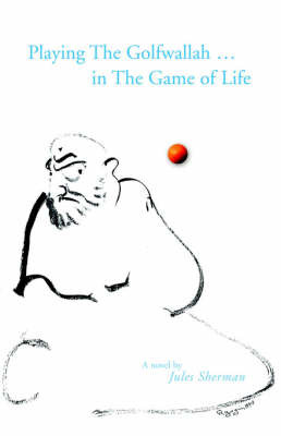 Playing the Golfwallah in the Game of Life by Jules Sherman image