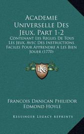 Academie Universelle Des Jeux, Part 1-2: Contenant Les Regles de Tous Les Jeux, Avec Des Instructions Faciles Pour Apprendre a Les Bien Jouer (1770) by Edmond Hoyle