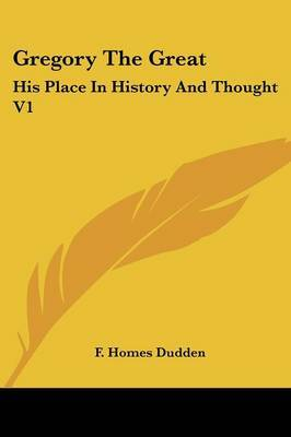 Gregory the Great: His Place in History and Thought V1 by F. Homes Dudden image