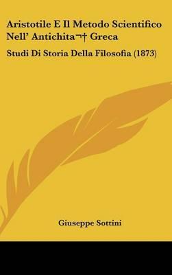 Aristotile E Il Metodo Scientifico Nell' Antichita Greca: Studi Di Storia Della Filosofia (1873) by Giuseppe Sottini image