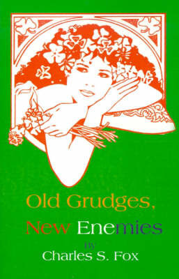 Old Grudges, New Enemies by Charles S Fox